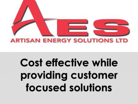 Cost effective while providing customer focused solutions.
