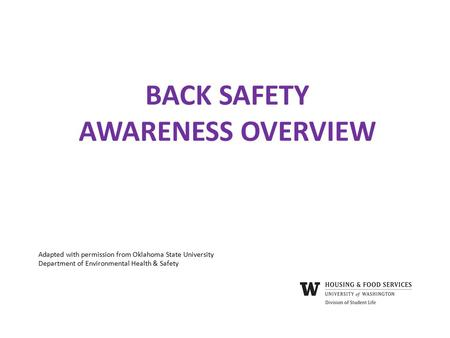 BACK SAFETY AWARENESS OVERVIEW Adapted with permission from Oklahoma State University Department of Environmental Health & Safety.