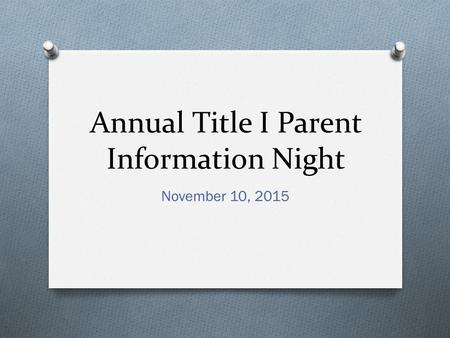 Annual Title I Parent Information Night November 10, 2015.