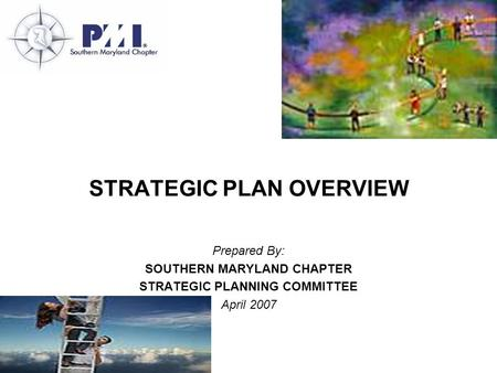 STRATEGIC PLAN OVERVIEW Prepared By: SOUTHERN MARYLAND CHAPTER STRATEGIC PLANNING COMMITTEE April 2007.