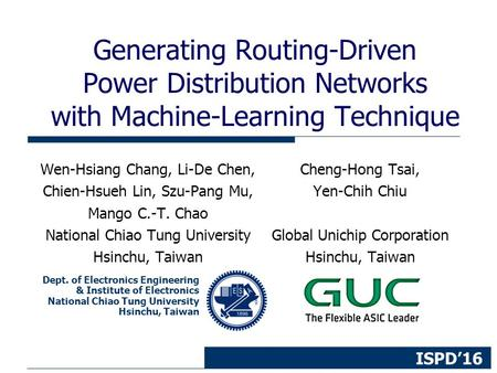 Dept. of Electronics Engineering & Institute of Electronics National Chiao Tung University Hsinchu, Taiwan ISPD'16 Generating Routing-Driven Power Distribution.