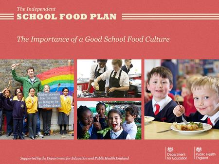 Supported by the Department for Education and Public Health England The Importance of a Good School Food Culture.