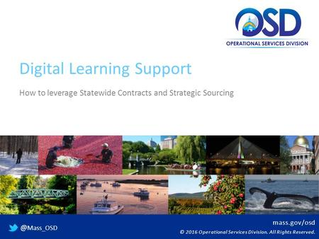 Mass.gov/osd © 2016 Operational Services Division. All Rights Mass_OSD Digital Learning Support How to leverage Statewide Contracts and Strategic.