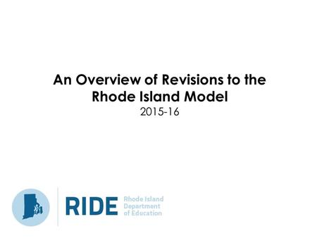 An Overview of Revisions to the Rhode Island Model 2015-16.