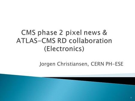 Jorgen Christiansen, CERN PH-ESE 1.  EPIX ITN proposal did not get requested EU funding ◦ CERN based proposals did very bad this time. ◦ I better not.