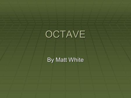 OCTAVE By Matt White. OCTAVE  OCTAVE® (Operationally Critical Threat, Asset, and Vulnerability Evaluation) is a risk-based strategic assessment and planning.