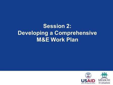 Session 2: Developing a Comprehensive M&E Work Plan.