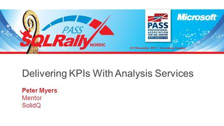 Delivering KPIs With Analysis Services Peter Myers Mentor SolidQ.