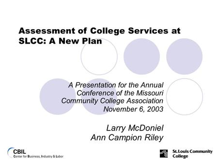 A Presentation for the Annual Conference of the Missouri Community College Association November 6, 2003 Larry McDoniel Ann Campion Riley Assessment of.