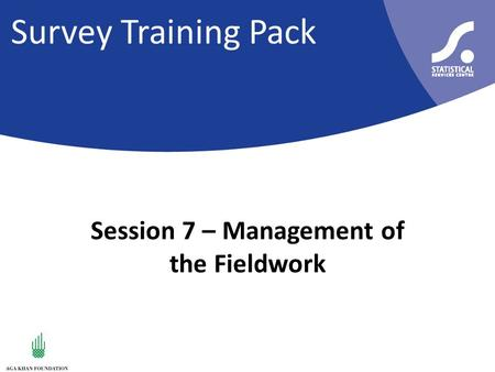 Survey Training Pack Session 7 – Management of the Fieldwork.
