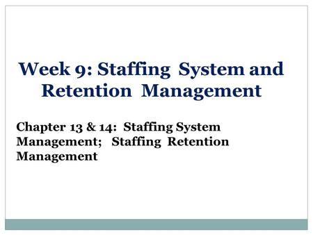 Week 9: Staffing System and Retention Management