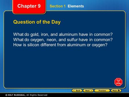 Chapter 9 Section 1 Elements Question of the Day What do gold, iron, and aluminum have in common? What do oxygen, neon, and sulfur have in common? How.