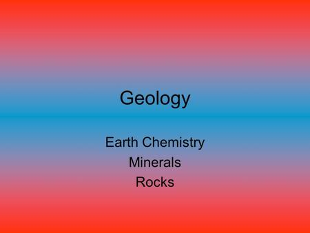Geology Earth Chemistry Minerals Rocks. Matter Matter – anything that has mass and takes up space States of matter – basic forms in which matter exists,