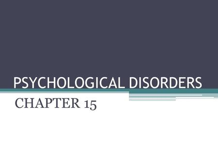 PSYCHOLOGICAL DISORDERS CHAPTER 15. What is Abnormal? Deviation from the average Deviation from the ideal Sense of personal discomfort Inability to function.