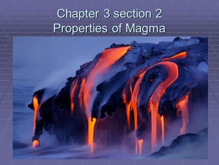 Chapter 3 section 2 Properties of Magma. Introduction a. Measured from the bottom of the Pacific Ocean, the Big Island of Hawaii is the largest mountain.
