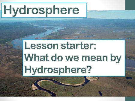 Hydrosphere Lesson starter: What do we mean by Hydrosphere?