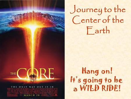 Hang on! It's going to be a WILD RIDE! Journey to the Center of the Earth.