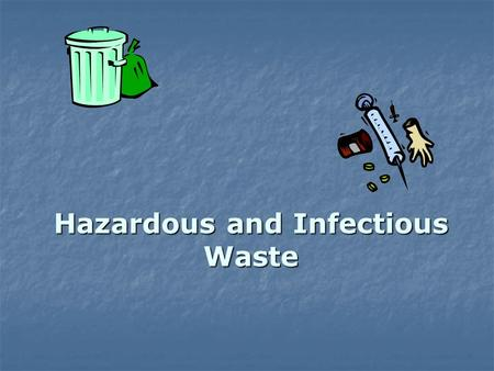 Hazardous and Infectious Waste. Managing hazardous waste Hazardous waste includes chemicals and biological materials Disposal of waste in the health care.