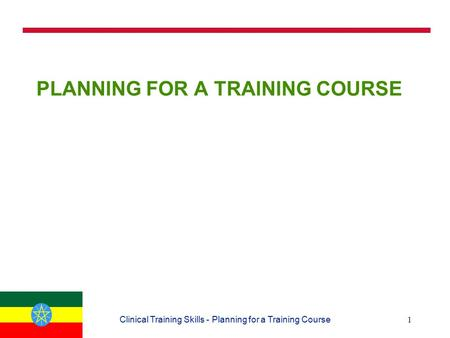 1Clinical Training Skills - Planning for a Training Course PLANNING FOR A TRAINING COURSE.