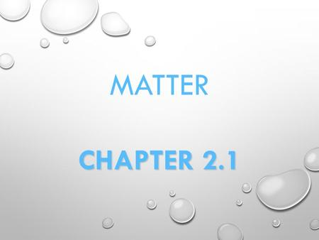MATTER CHAPTER 2.1. SEPT 22, 2015 OBJECTIVE: DISTINGUISH BETWEEN ELEMENTS AND COMPOUNDS AND CATEGORIZE MATERIALS AS PURE SUBSTANCES OR MIXTURES LAB SAFETY: