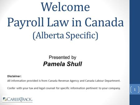 Welcome Payroll Law in Canada (Alberta Specific) Disclaimer: All information provided is from Canada Revenue Agency and Canada <strong>Labour</strong> Department. Confer.