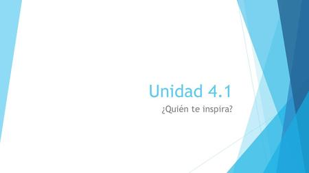 Unidad 4.1 ¿Quién te inspira?. In this lesson you will learn to:  To describe people  To tell others what to do  To express wishes and desires  To.
