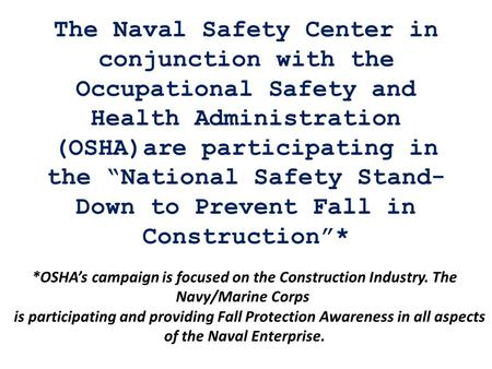 "The Naval Safety Center in conjunction with the Occupational Safety and Health Administration (OSHA)are participating in the ""National Safety Stand- Down."