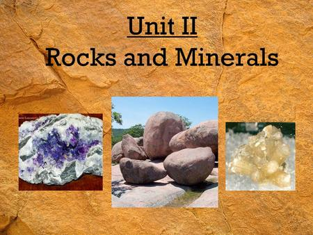 Unit II Rocks and Minerals. Earth's Interior Our Earth consists of four main layers.