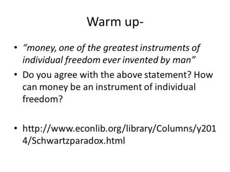 "Warm up- ""money, one of the greatest instruments of individual freedom ever invented by man"" Do you agree with the above statement? How can money be an."