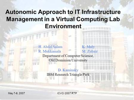 May 7-8, 2007ICVCI 2007 RTP Autonomic Approach to IT Infrastructure Management in a Virtual Computing Lab Environment H. Abdel SalamK. Maly R. MukkamalaM.