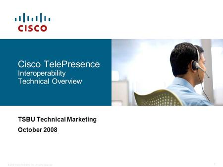 © 2008 Cisco Systems, Inc. All rights reserved. 1 Cisco TelePresence Interoperability Technical Overview TSBU Technical Marketing October 2008.
