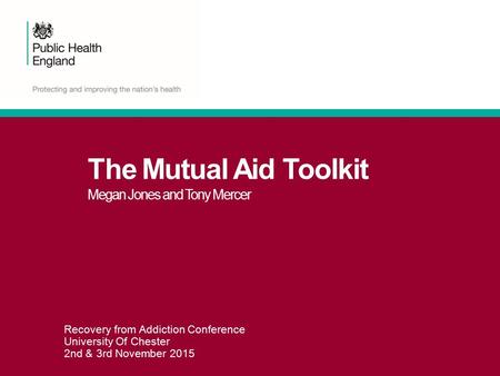 The Mutual Aid Toolkit Megan Jones and Tony Mercer Megan Jones Senior Programme Manager Alcohol & Drugs Team Recovery from Addiction Conference University.