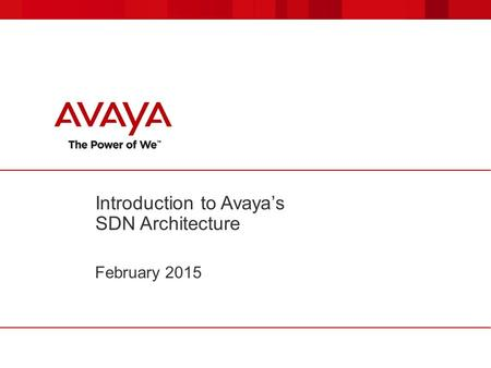 Introduction to Avaya's SDN Architecture February 2015.