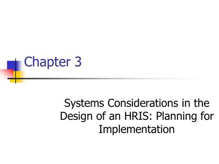 Chapter 3 Systems Considerations in the Design of an HRIS: Planning for Implementation.