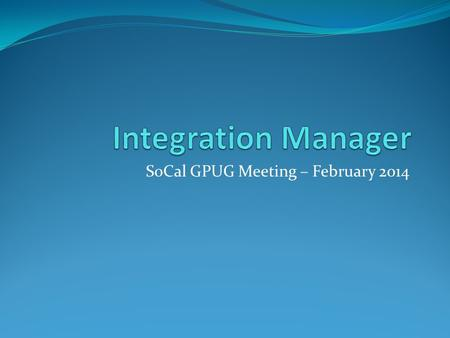 SoCal GPUG Meeting – February 2014. Agenda Installation and Configuration Standard Features Standard vs. eConnect Adapters Alternatives Resources Integration.