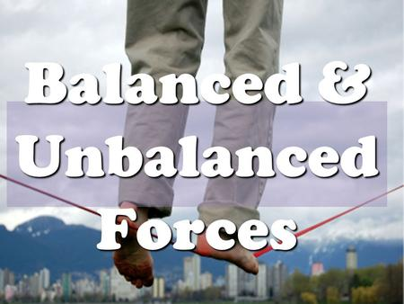 "Balanced & Unbalanced Forces ► More Force = more Acceleration ► More Mass = more Force needed! Newton's Second Law of Motion says: ""To move a mass, you."