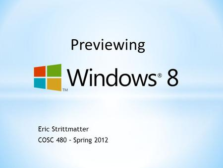 Eric Strittmatter COSC 480 – Spring 2012 Previewing.