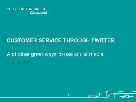 5 June, 2016 1 CUSTOMER SERVICE THROUGH TWITTER And other great ways to use social media.