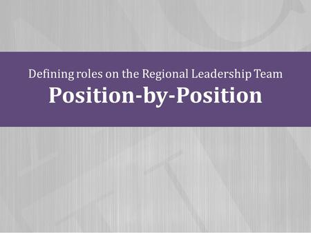 Defining roles on the Regional Leadership Team Position-by-Position.