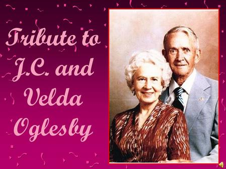 Tribute to J.C. and Velda Oglesby. In the day of their lives, they received blessings of richness and the darkness of tragedy. They lived their lives.