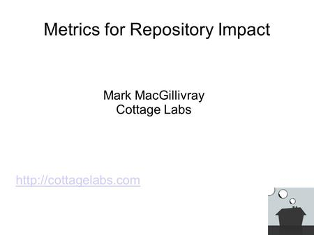 Metrics for Repository Impact Mark MacGillivray Cottage Labs