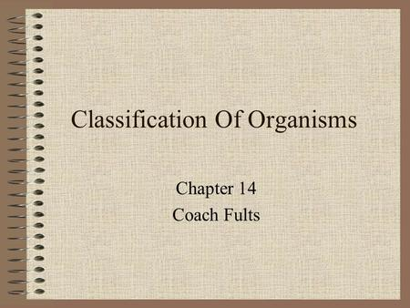 Classification Of Organisms Chapter 14 Coach Fults.