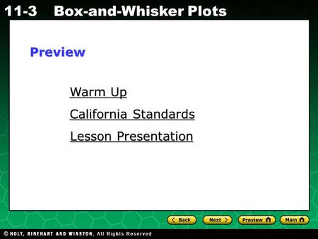 Holt CA Course 1 11-3Box-and-Whisker Plots Warm Up Warm Up California Standards California Standards Lesson Presentation Lesson PresentationPreview.