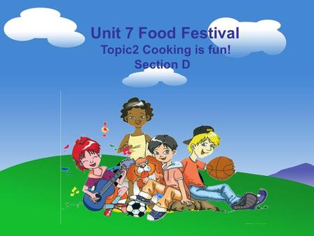 Unit 7 Food Festival Topic2 Cooking is fun! Section D.