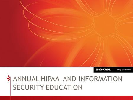 ANNUAL HIPAA AND INFORMATION SECURITY EDUCATION. KEY TERMS  HIPAA - Health Insurance Portability and Accountability Act. The primary goal of the law.