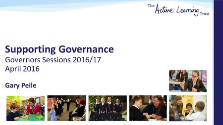 Supporting Governance Governors Sessions 2016/17 April 2016 Gary Peile.