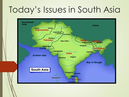 Today's Issues in South Asia. Population Explosion  An estimated 42,000 babies are born each day in India.  15,330,000 babies are born each year in.