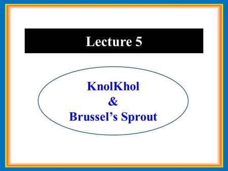 Lecture 5 KnolKhol & Brussel's Sprout. B.N.:(Brassica oleraceae var. gongylodes) Family: Brassicaceae Origin : Mediterranean region (North Europe) KnolKhol.