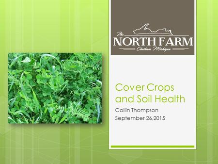 Cover Crops and Soil Health Collin Thompson September 26,2015.