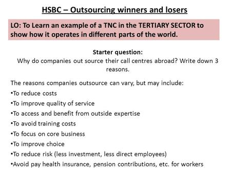 LO: To Learn an example of a TNC in the TERTIARY SECTOR to show how it operates in different parts of the world. HSBC – Outsourcing winners and losers.